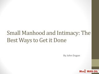 Small Manhood and Intimacy: The Best Ways to Get it Done