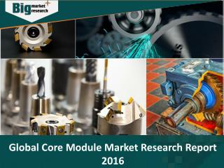 Core Module Market Trends, Strategies, Emerging Growth and Forecast by 2021