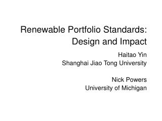 Renewable Portfolio Standards: Design and Impact Haitao Yin  Shanghai Jiao Tong University  Nick Powers University of Mi