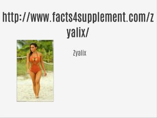 http://www.facts4supplement.com/zyalix/