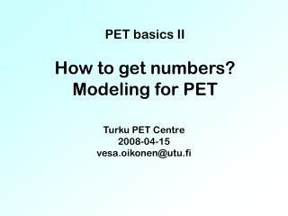 PET basics II  How to get numbers Modeling for PET