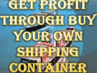 Get Profit Through Buy Your Own Shipping Container