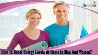 How To Boost Energy Levels At Home In Men And Women?