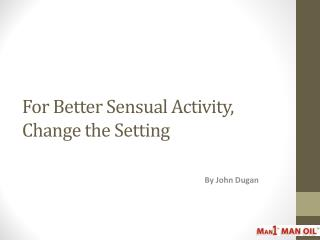 For Better Sensual Activity, Change the Setting