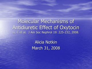 Molecular Mechanisms of Antidiuretic Effect of Oxytocin Li, C et al.  J Am Soc Nephrol 19: 225-232, 2008.