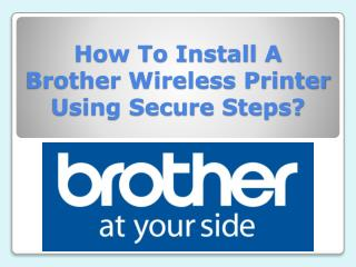 How To Install A Brother Wireless Printer Using Secure Steps?