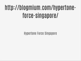 http://blogmium.com/hypertone-force-singapore/