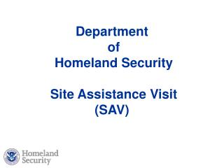 Department  of  Homeland Security   Site Assistance Visit SAV