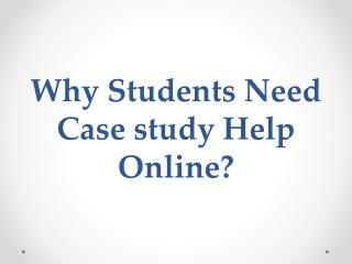 Why Students Need Case study Help Online?