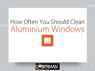 How Often You Should Clean Aluminium Windows