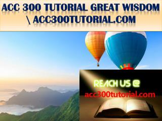 ACC 300 TUTORIAL GREAT WISDOM \ acc300tutorial.com