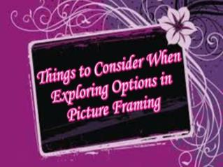 Things to Consider When Exploring Options in Picture Framing