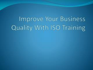 Improve Your Business Quality With ISO Training
