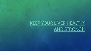 Keep your liver healthy and strong!