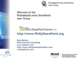 http://www.PhillySharePoint.org Russ Basiura RJB Technical Consulting www.rjbtech.com http://www.sharepointspecialists.c