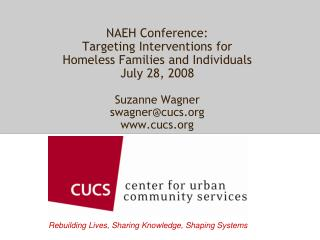 NAEH Conference:  Targeting Interventions for  Homeless Families and Individuals July 28, 2008 Suzanne Wagner swagner@cu