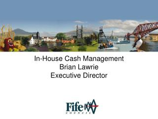 In-House Cash Management Brian Lawrie Executive Director