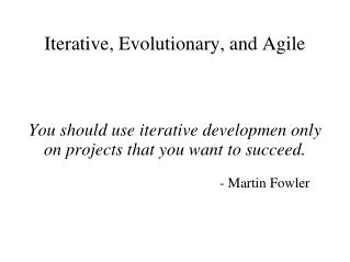 Iterative, Evolutionary, and Agile
