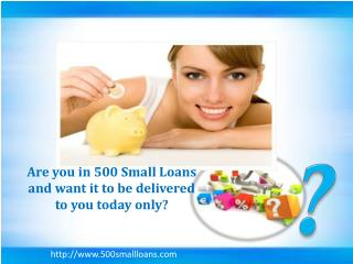 500 Small Loans That Solve Your Entire Problem