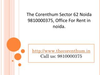 The Corenthum Sector 62 Noida 9810000375, Office For Rent in noida.