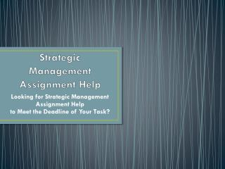 Are You Looking for Strategic Management Assignment Help?
