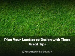 Plan Your Landscape Design with These Great Tips