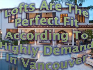 Lofts Are The Perfect Fit According To Highly Demand In Vancouver