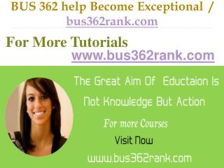 BUS 362  help Become Exceptional  / bus362rank.com