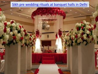 Sikh pre wedding rituals at banquet halls in Delhi