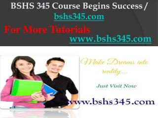 BSHS 345 Course Begins Success / bshs345dotcom