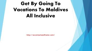 The Benefits You Will Get By Going To Vacations To Maldives All Inclusive