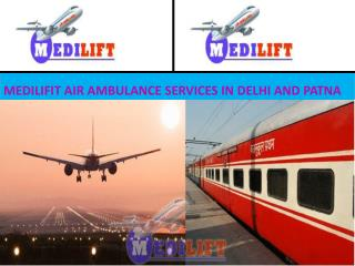 Medilift Air and Train Ambulance Services in Delhi And Patna