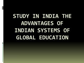 Study In India The Advantages of Indian Systems of Global Education