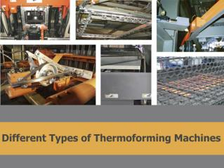 Different Types of Thermoforming Machines