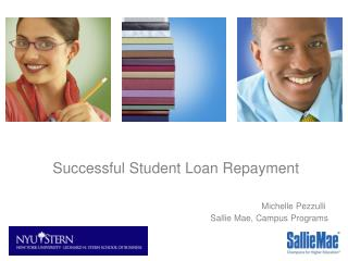 Successful Student Loan Repayment Michelle Pezzulli 	 			                      Sallie Mae, Campus Programs