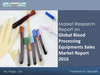 Global Blood Processing Equipments Sales Market Report 2016