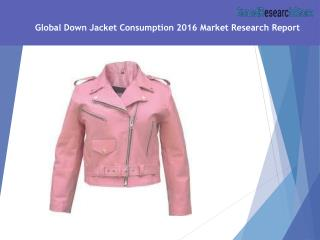 Global Down Jacket Consumption 2016 Market Research Report