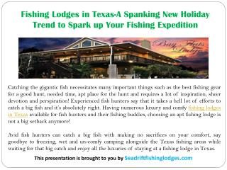 Fishing Lodges in Texas-A Spanking New Holiday Trend to Spark up Your Fishing Expedition