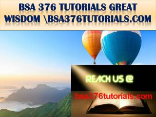 BSA 376 TUTORIALS GREAT WISDOM \bsa376tutorials.com