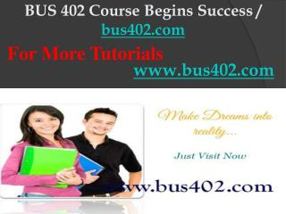 BUS 402 Course Begins Success / bus402dotcom