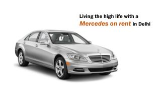 LivingLiving the high life with a Mercedes on rent in Delhi the high life with a Mercedes on rent in Delhi