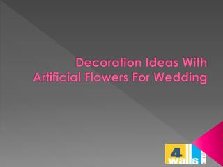 Decoration Ideas With Artificial Flowers For Wedding