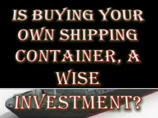 Is Buying Your Own Shipping Container, A Wise Investment?