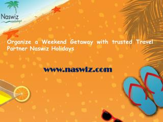 Organize a Weekend Getaway with trusted Travel Partner Naswiz Holidays