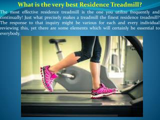 What is the very best Residence Treadmill