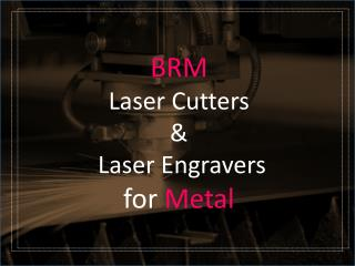 BRM Laser Cutters & Laser Engravers for Metal