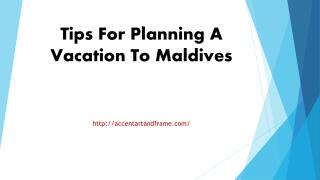 Tips For Planning A Vacation To Maldives