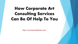 How Corporate Art Consulting Services Can Be Of Help To You