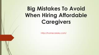 Big mistakes to avoid when hiring affordable caregivers