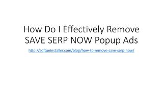 How Do I Effectively Remove SAVE SERP NOW Popup Ads